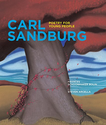 Poetry for Young People: Carl Sandburg, by Frances Schoonmaker Bolin (Editor), Steven Arcella (Illustrator). Sterling, c2008.
